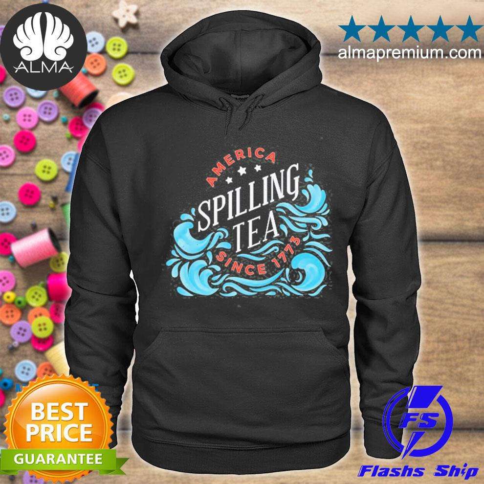America spilling tea since 1773 funny independence day s hoodie