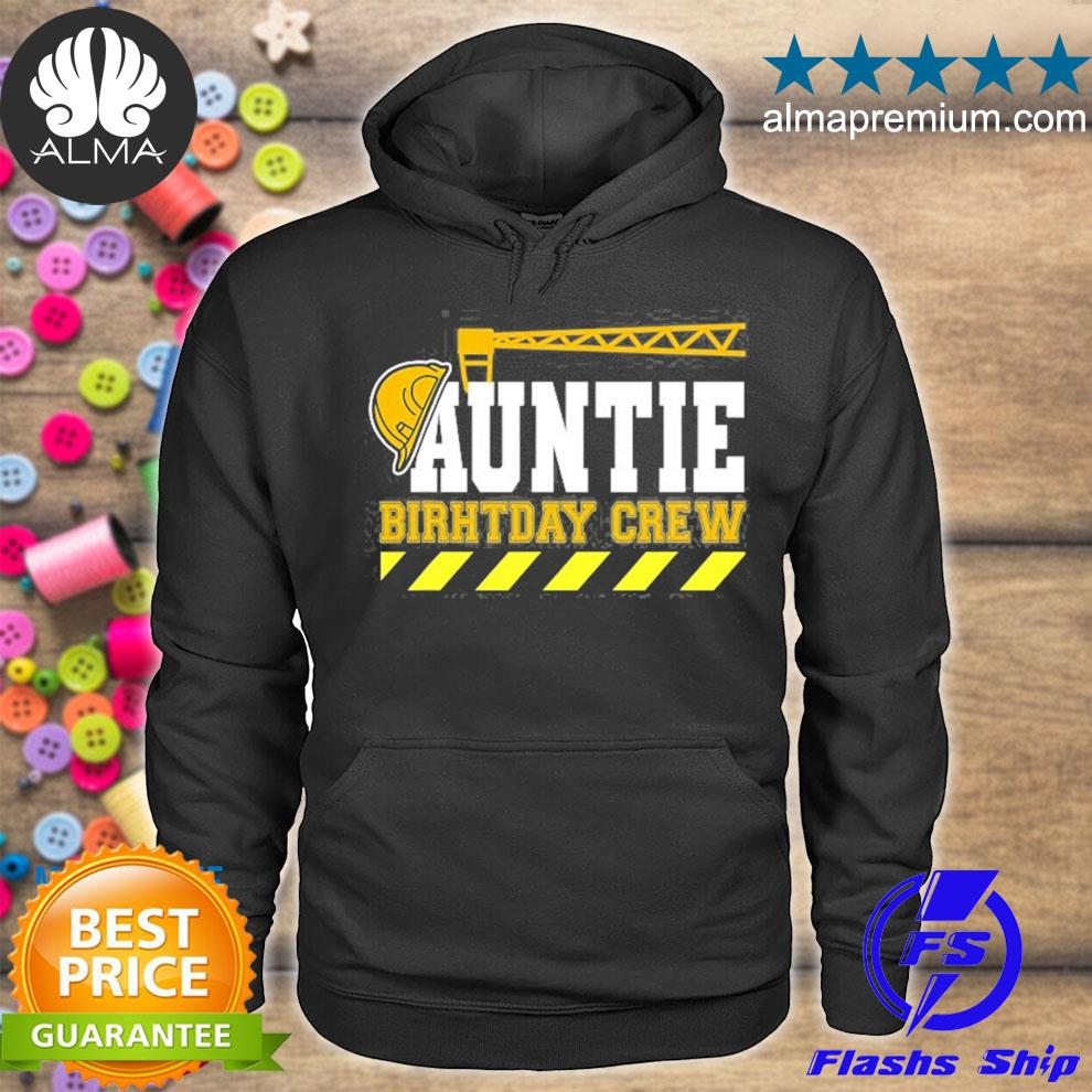 Auntie birthday crew construction worker hosting party s hoodie