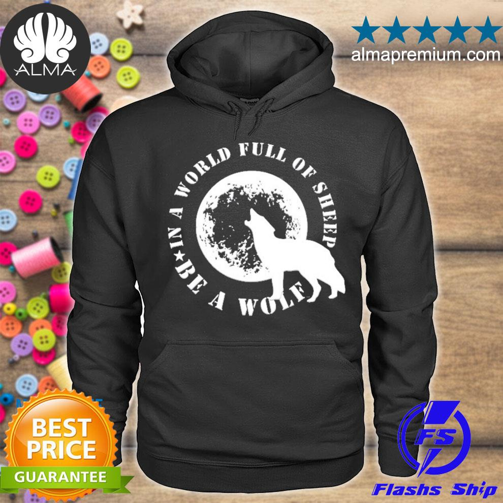 Be the wolf in a world full of sheep wolves s hoodie