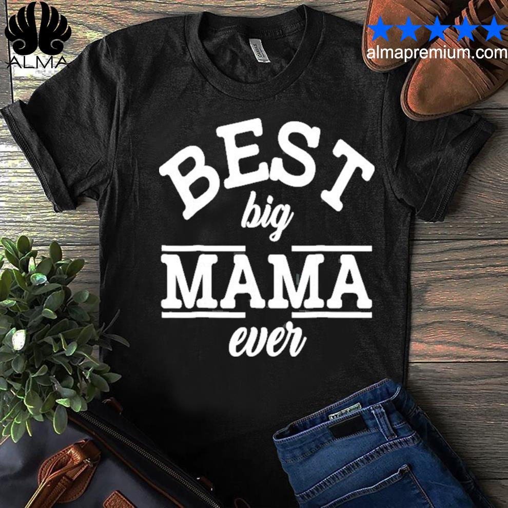 Best big mama ever mother's day shirt