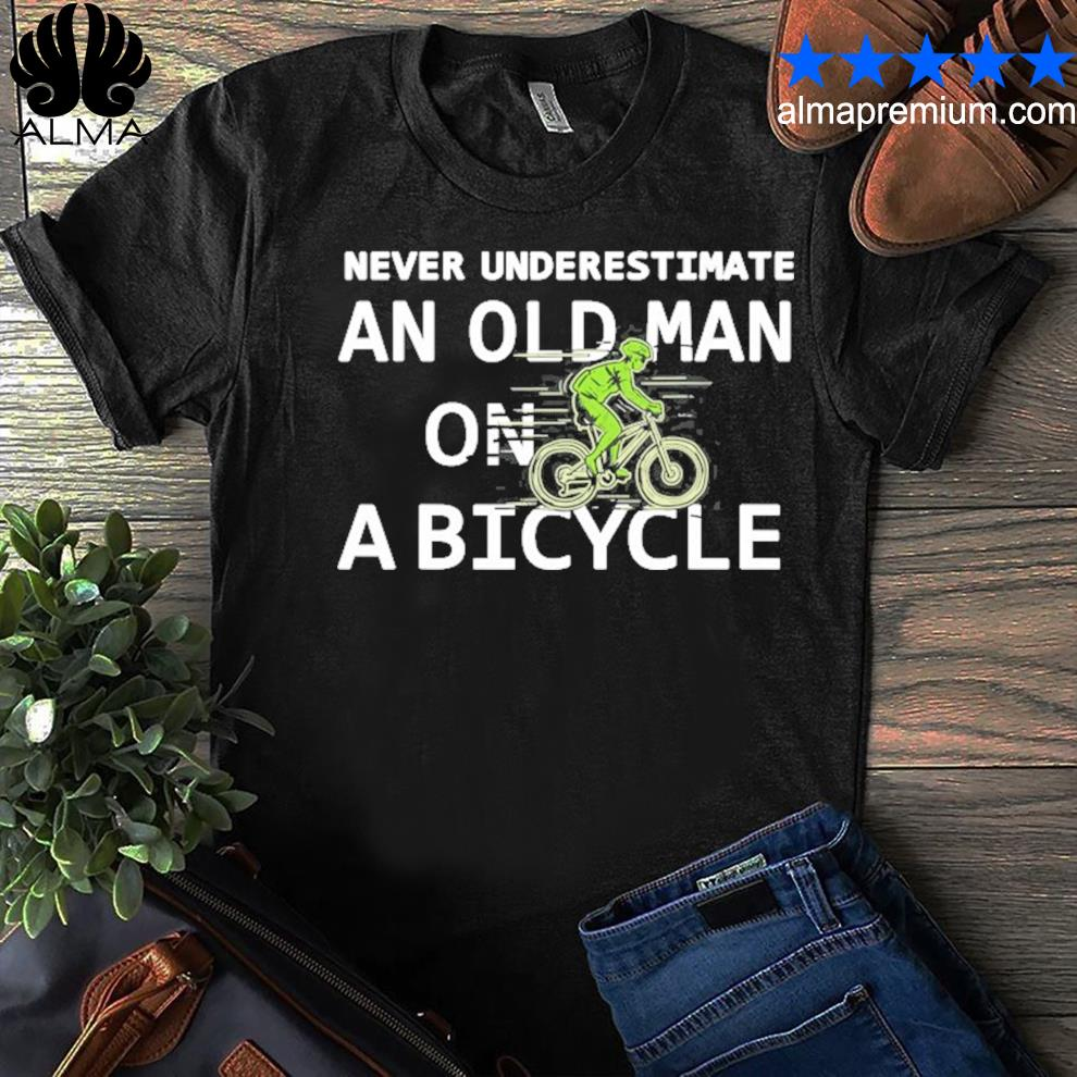Bike lovers never underestimate an old man on a bicycle shirt