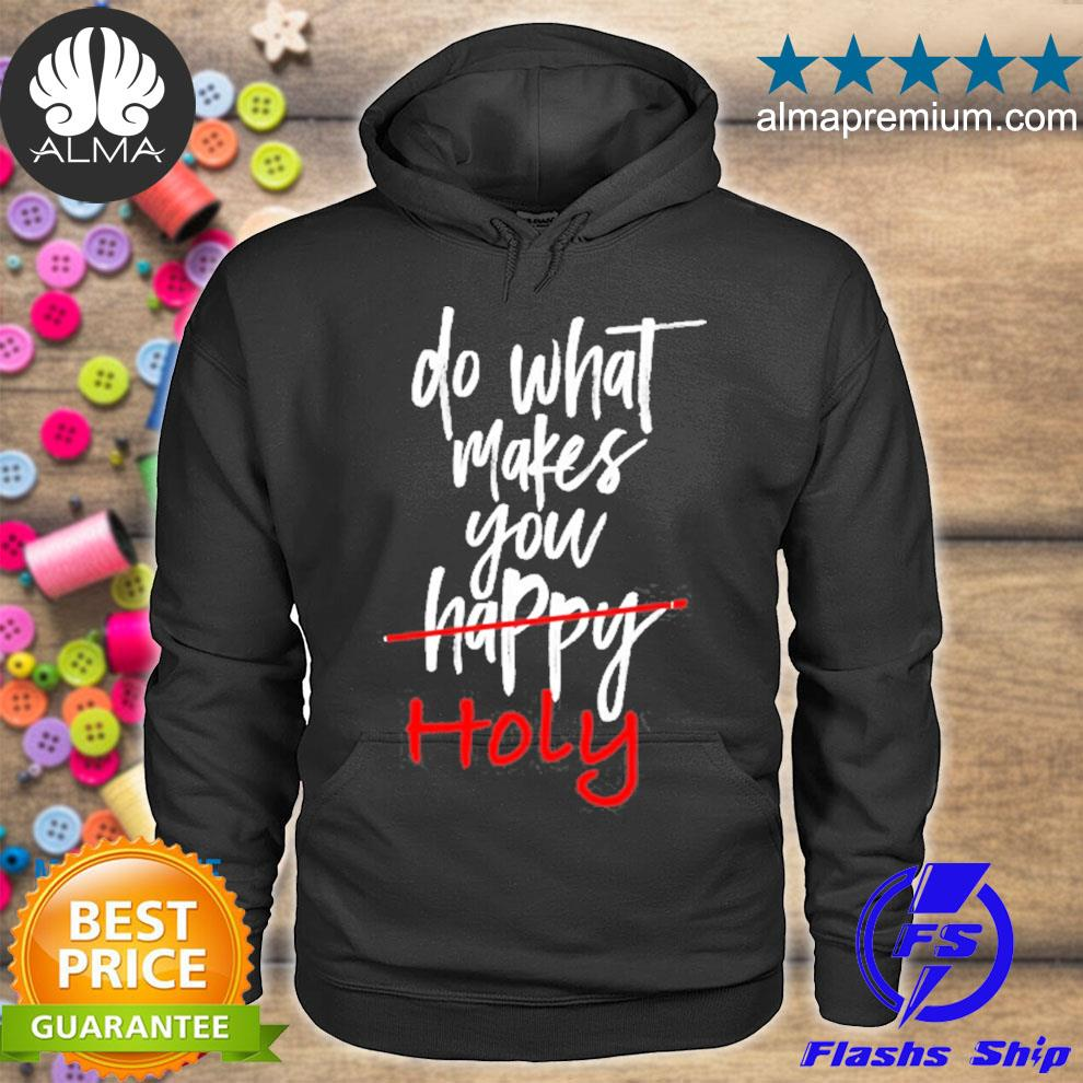 Do what makes you holy s hoodie