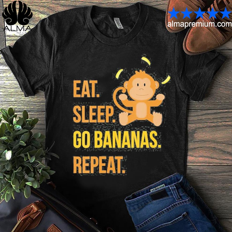 Eat sleep go bananas repeat funny cute animal monkey shirt