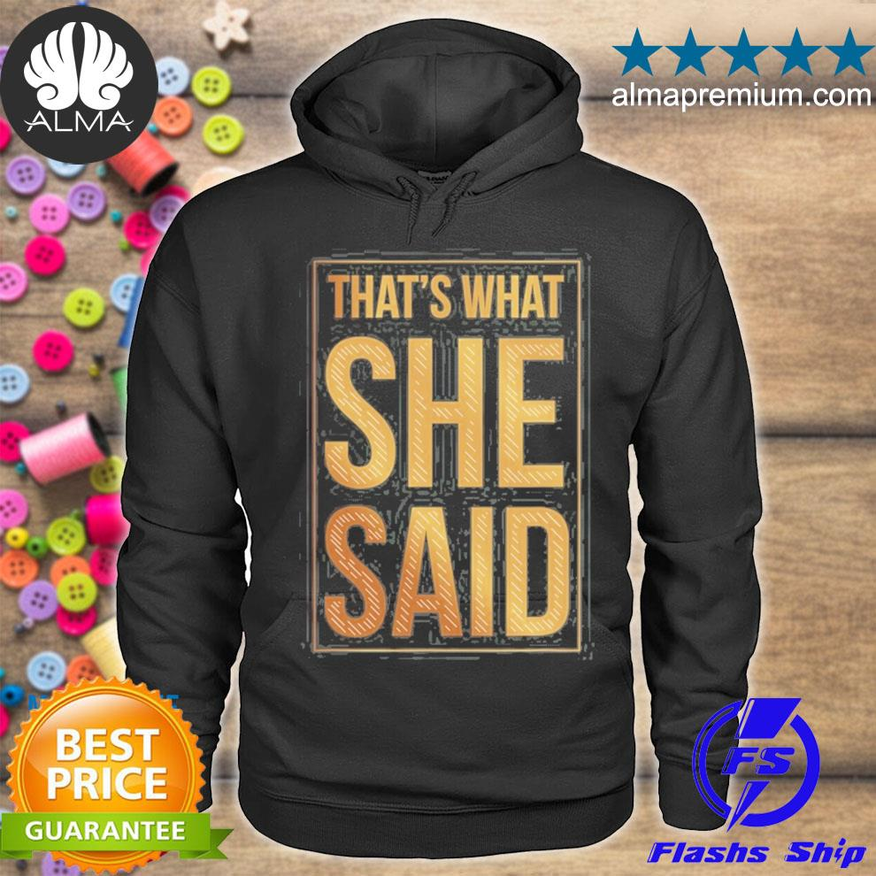 Funny that´s what she said everyday life bachelorette party s hoodie