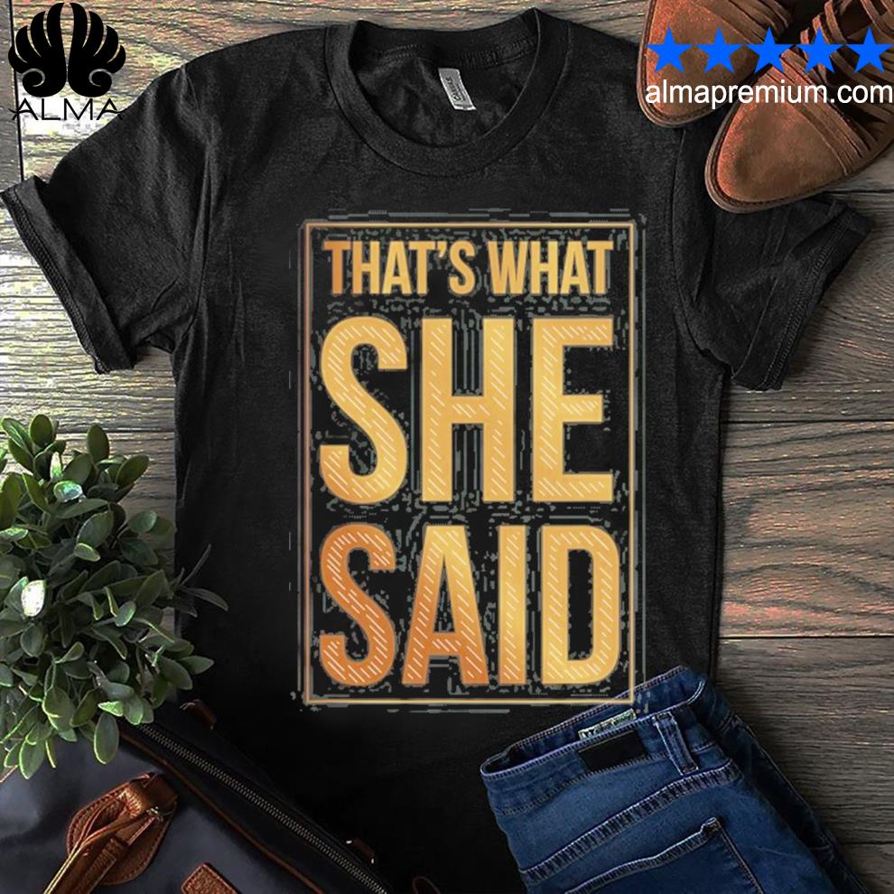 Funny that´s what she said everyday life bachelorette party shirt