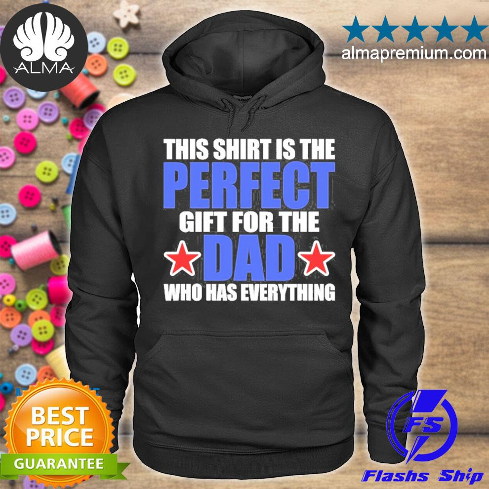 Gift for the dad who has everything funny perfect dad s hoodie