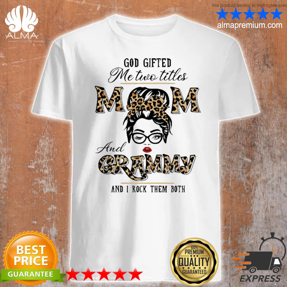 God gifted me two titles mom grammy leopard wink woman funny shirt