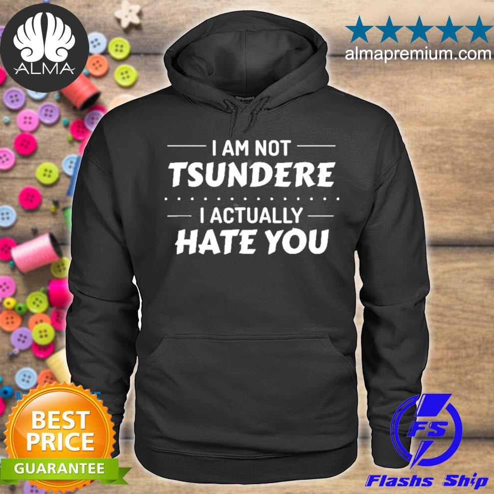 I'm not tsundere I actually hate you anime meme s hoodie