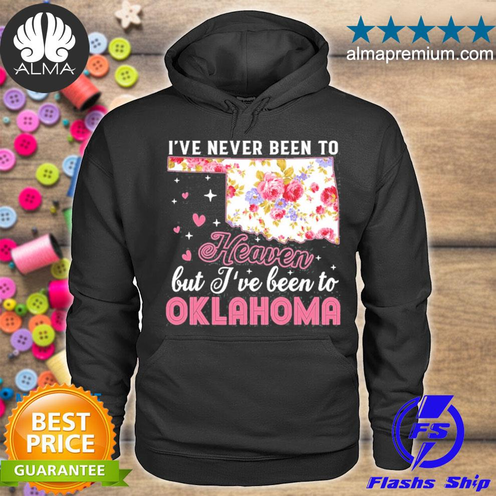 I've never been to heaven but I've been to Oklahoma s hoodie