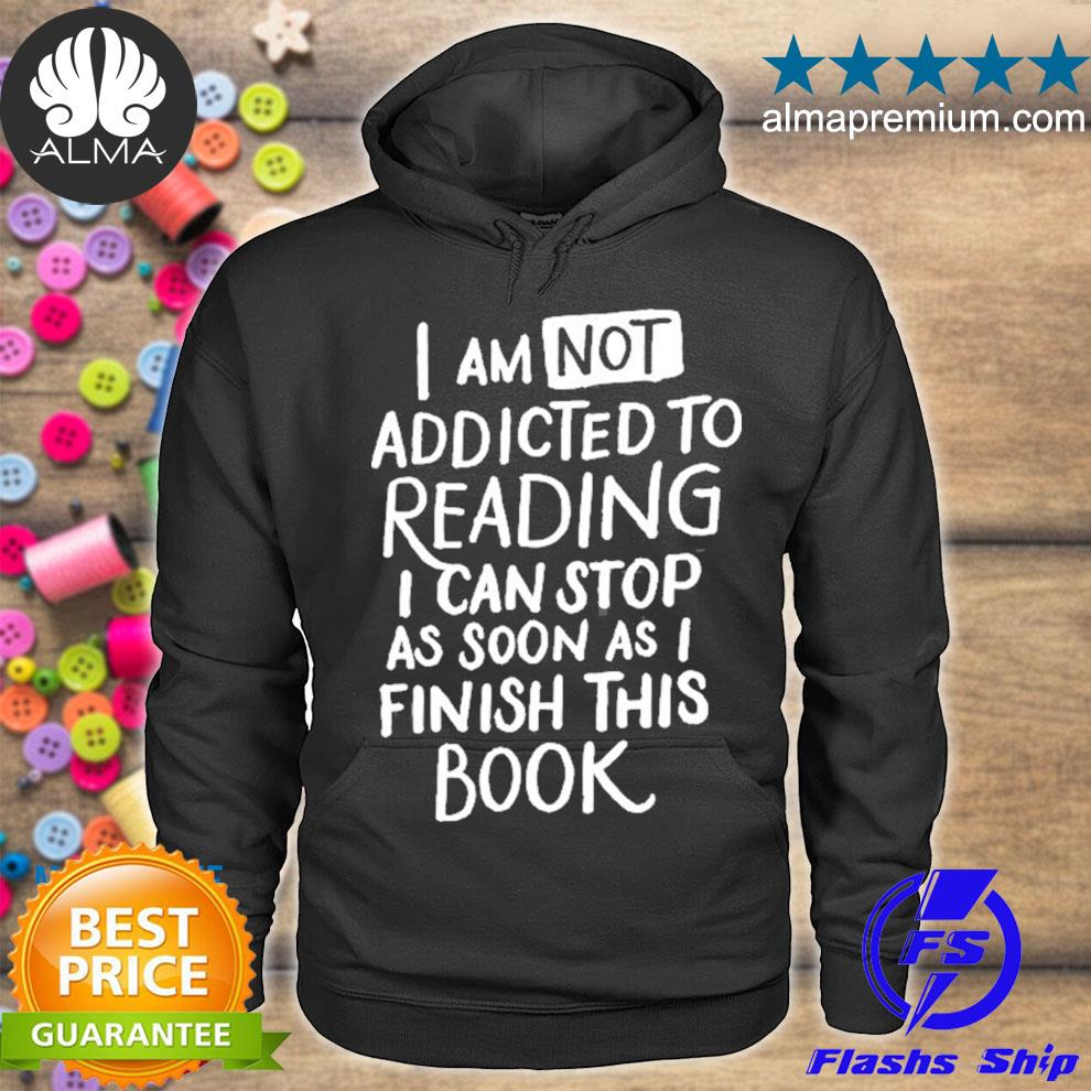 Iam not addicted to reading fun book lovers s hoodie