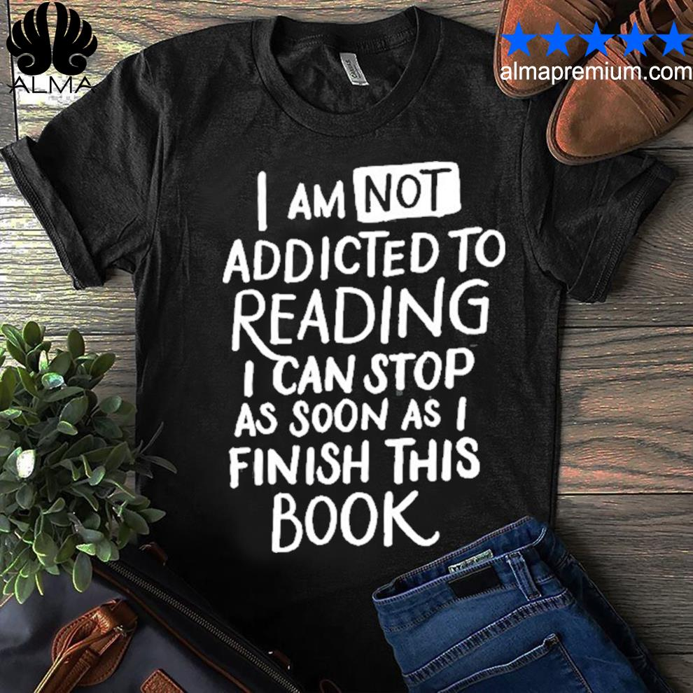 Iam not addicted to reading fun book lovers shirt