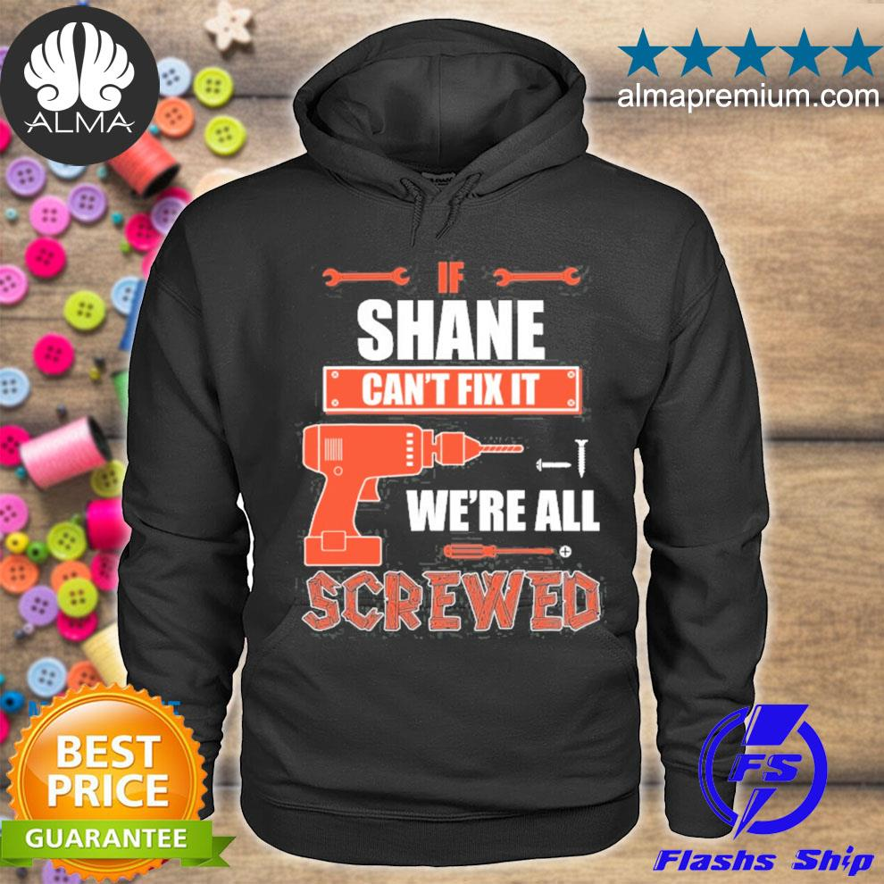 If shane can't fix it we're all screwed father's day s hoodie