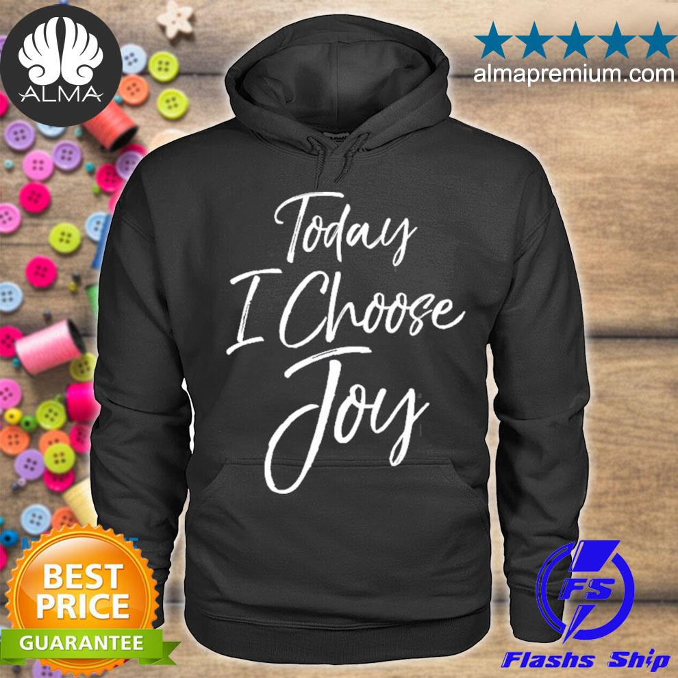 Inspiration christian quote hope today I choose joy s hoodie