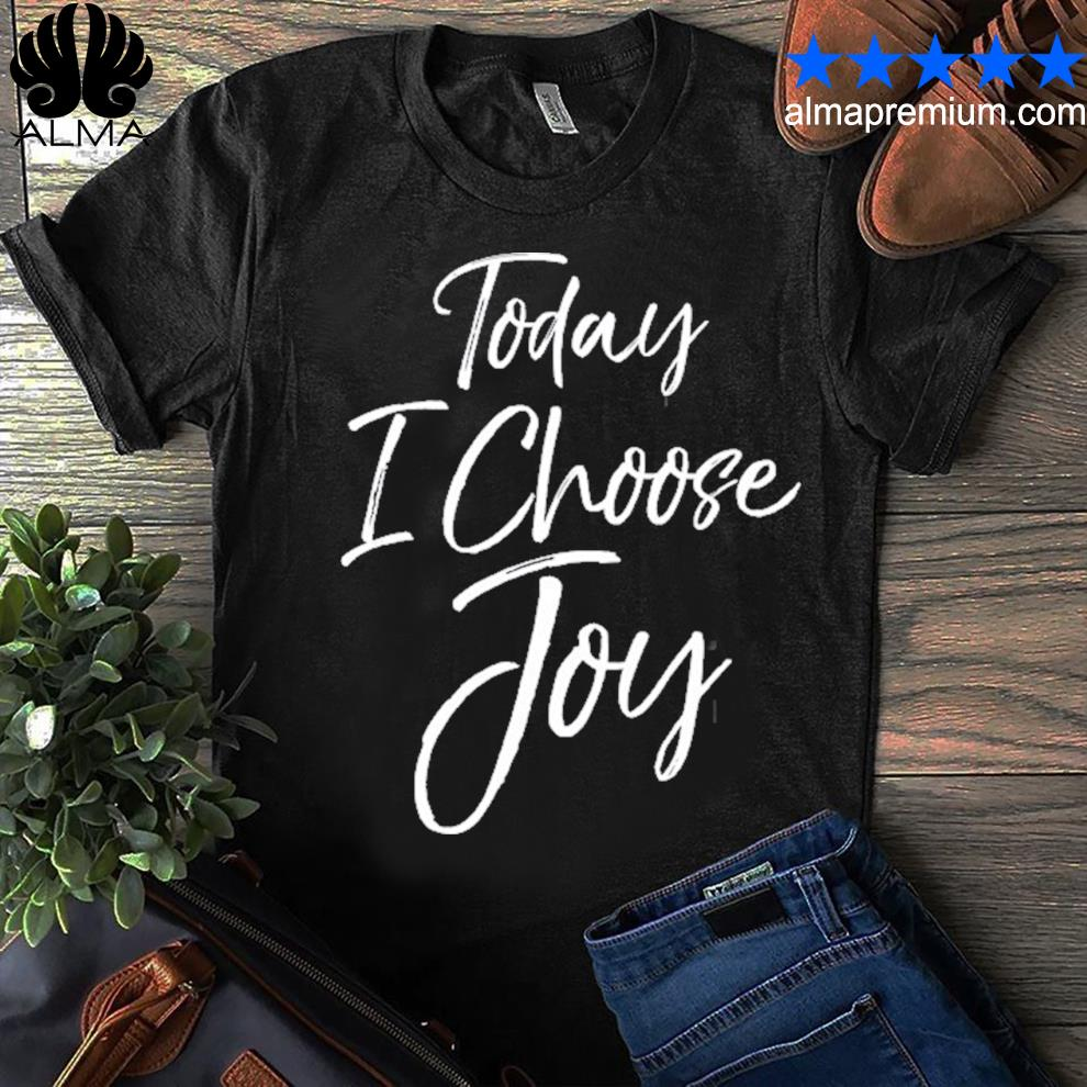 Inspiration christian quote hope today I choose joy shirt
