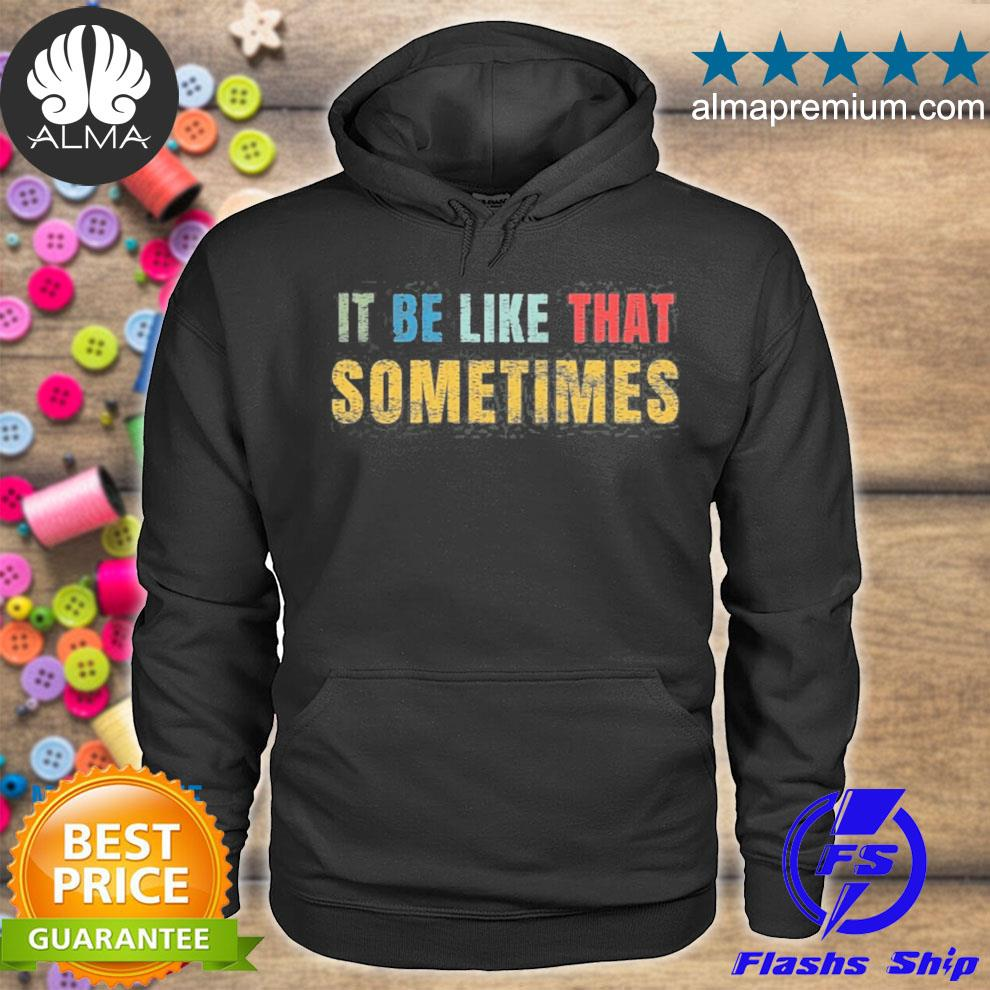 It be like that sometimes vintage retro distressed saying s hoodie