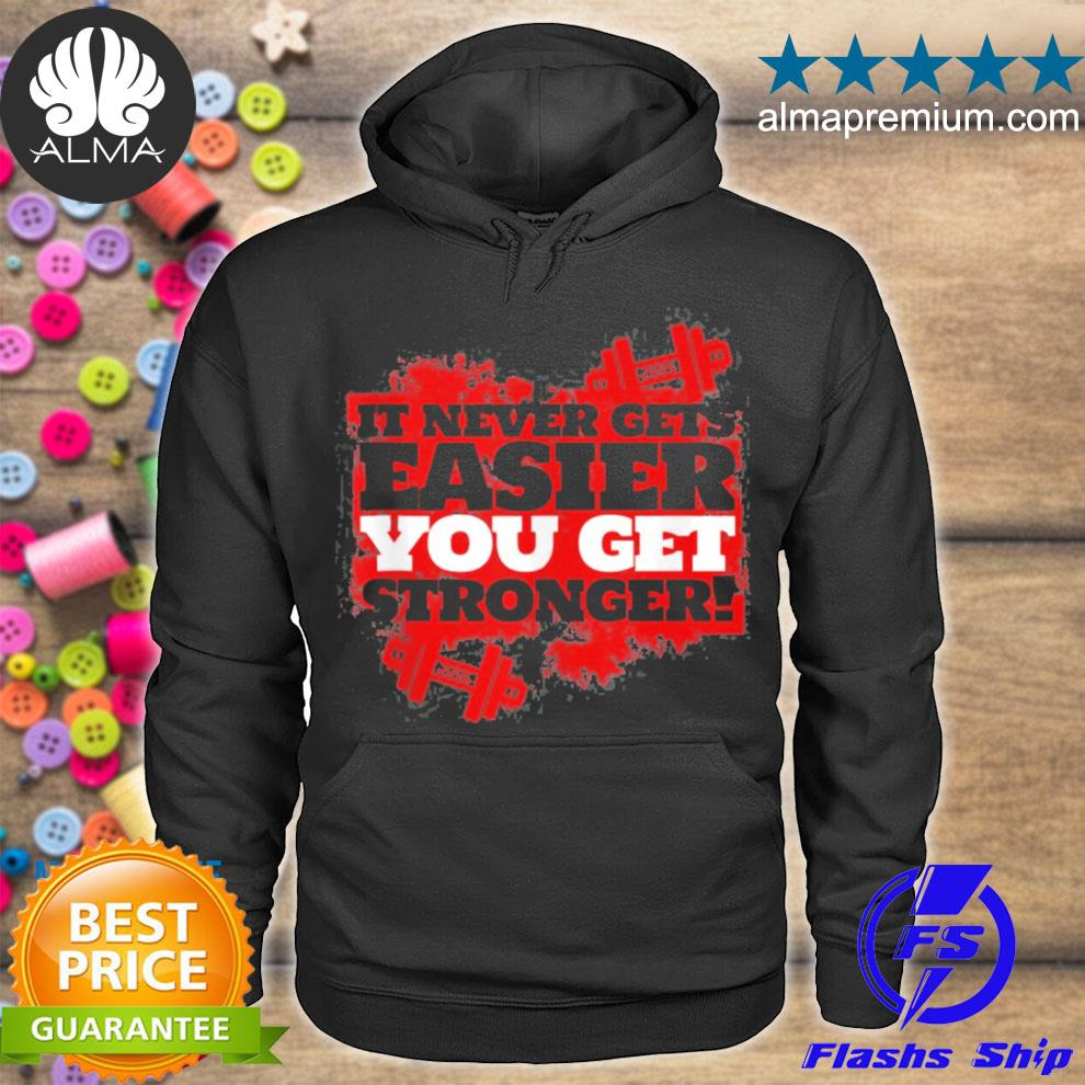 It never gets easier you get stronger funny gym hoodie