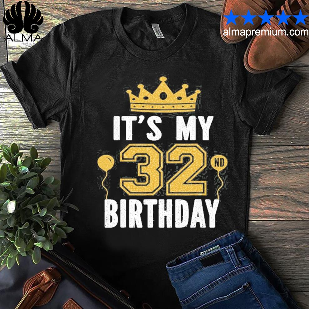 It's my 32nd birthday for 32 years old man and woman shirt