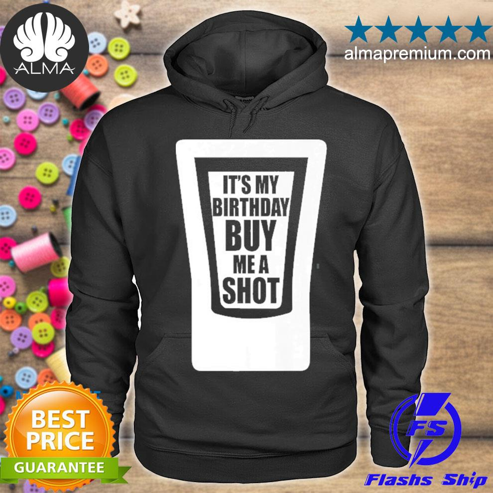 It's my birthday buy me a shot drinking s hoodie