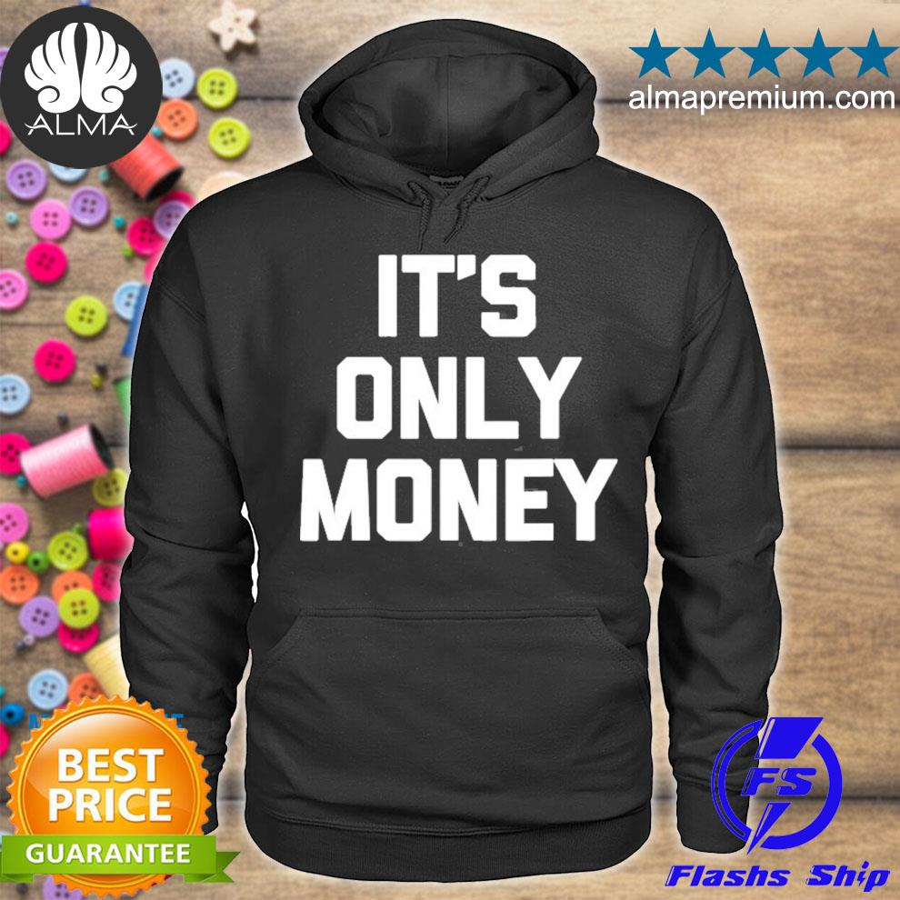 It's only money funny saying sarcastic novelty cool s hoodie