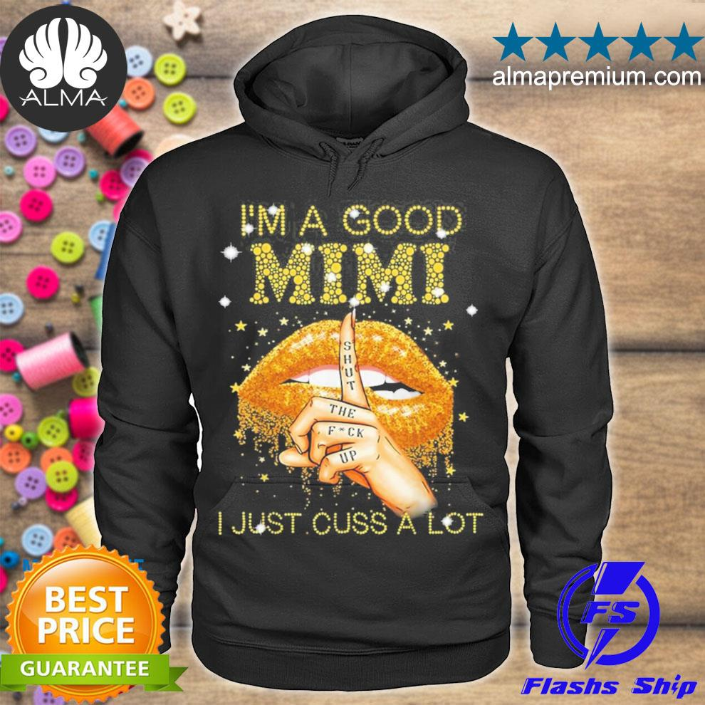 I'm a good mimI shut the fuck up I just cuss a lot lips new 2021 s hoodie