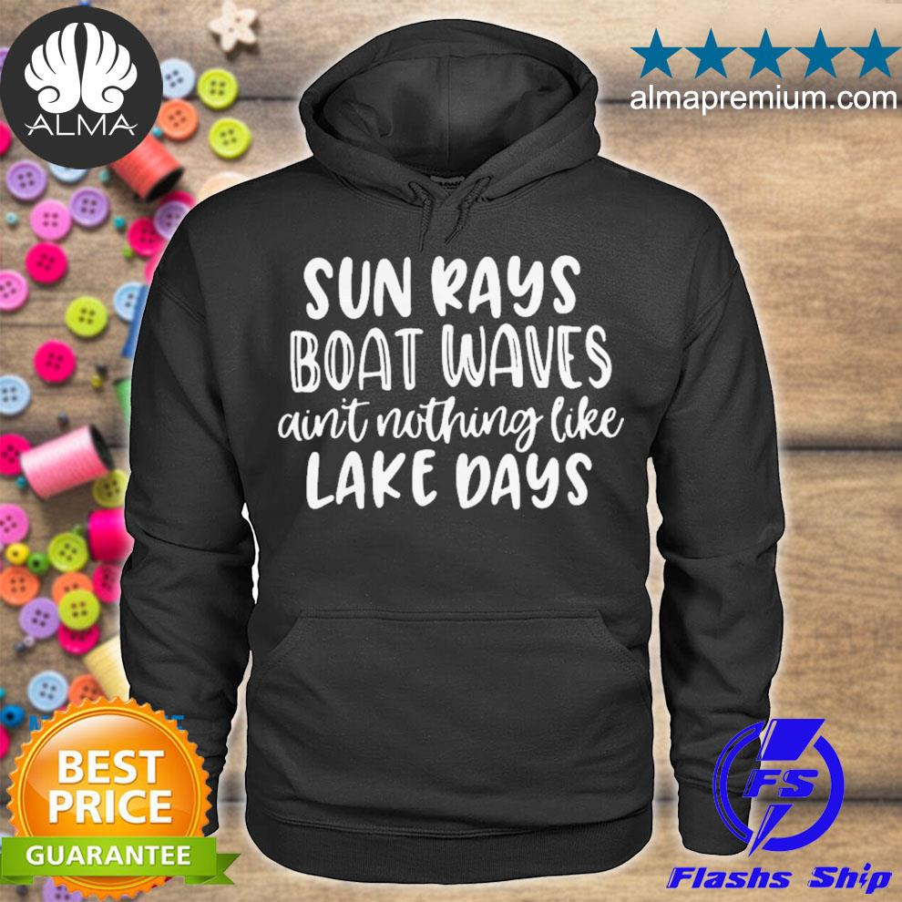 Sun rays boat waves ain't nothing like lake days s hoodie