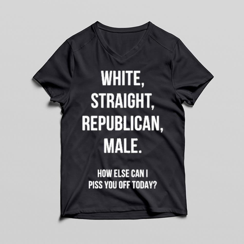 White straight republican male how else can I piss you off today s v-neck-tee