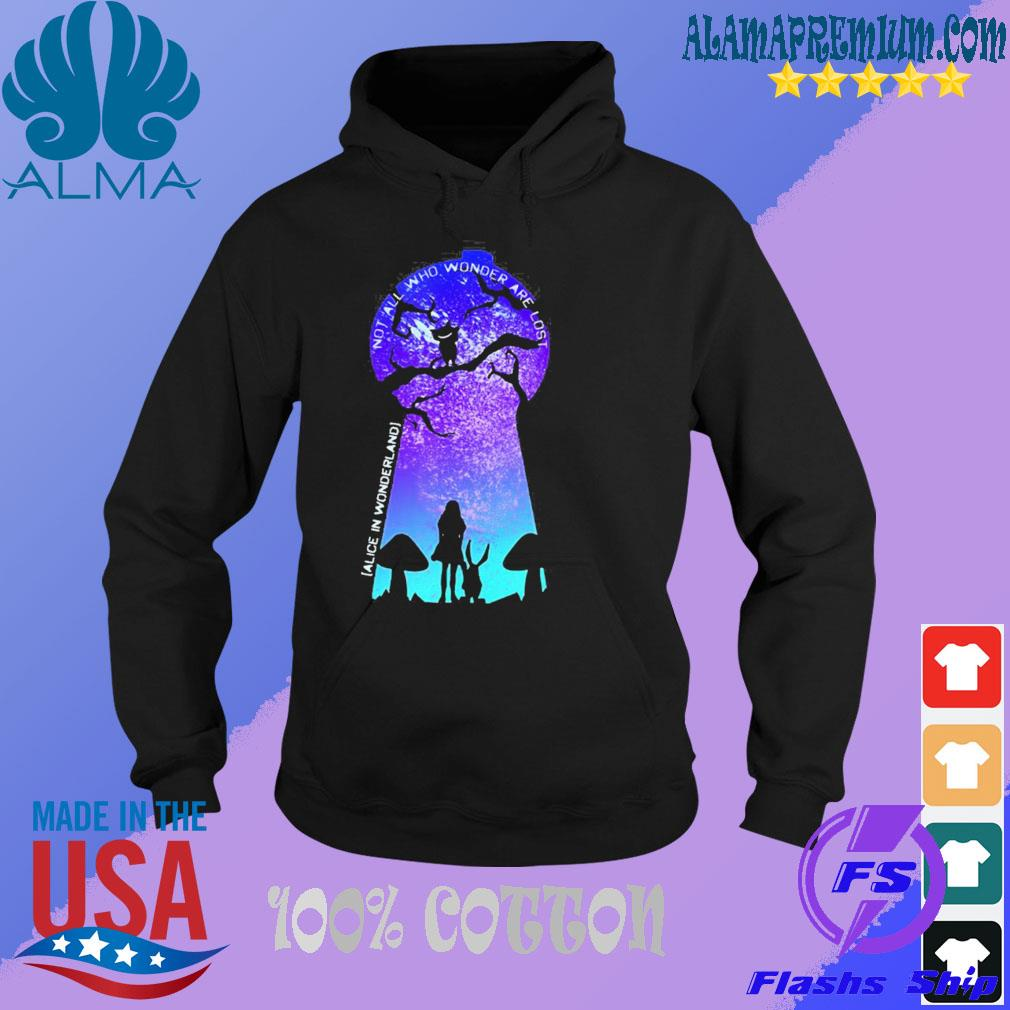 Not all who wander are lost alice in wonderland s HOODIE